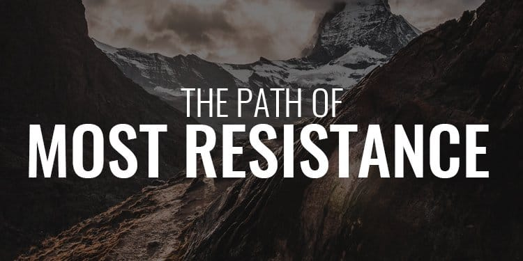 The Path of Most Resistance- Why I Choose It