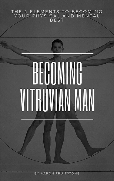 Becoming Vitruvian Man- Best selling book by Aaron Fruitstone. If you've ever struggled to improve your life and health, this book gives you the simple tools you will need to become the best possible version of yourself.